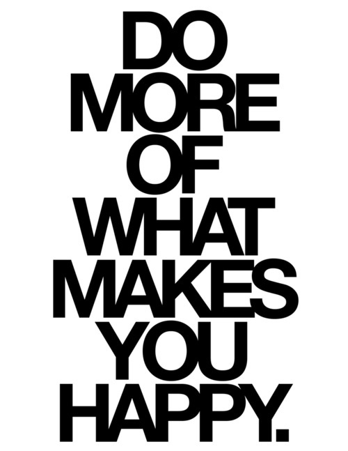 Do More of What<br /><br /> Makes You Happy